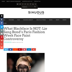 What Blackface Is NOT: Lie Sang Bond's Paris Fashion Week Face Paint Controversy