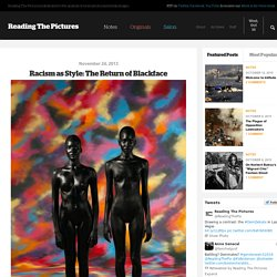 Racism as Style: The Return of Blackface - Reading the PicturesReading the Pictures