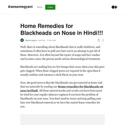 Home Remedies for Blackheads on Nose in Hindi!!!