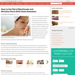 How To Get Rid Of Blackheads And Minimize The Pores With Home Remedies