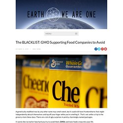 The BLACKLIST: GMO Supporting Food Companies to Avoid