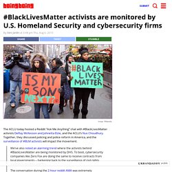 #BlackLivesMatter activists are monitored by U.S. Homeland Security and cybersecurity firms