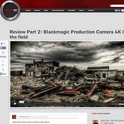 Review Part 2: Blackmagic Production Camera 4K in the field