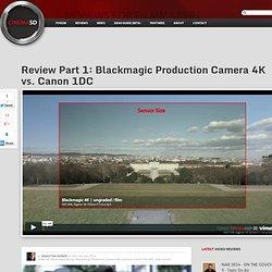 Review Part 1: Blackmagic Production Camera 4K vs. Canon 1DC « cinema5D