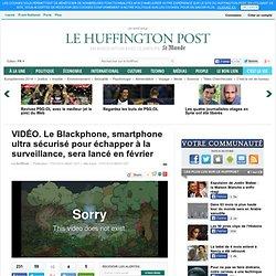 Le Blackphone, smartphone ultra sécurisé pour échapper à la surveillance, sera lancé en février