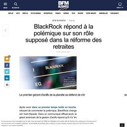 BlackRock répond à la polémique sur son rôle supposé dans la réforme des retraites