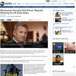 Blackwater Founder Erik Prince 'Regrets' Working for US State Dept.