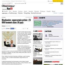 Blackwater, superarmée privée: 23 000 hommes dans 10 pays