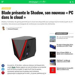 Blade présente le Shadow, son nouveau « PC dans le cloud »