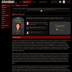 Blaise PASCAL : Biographie de Blaise PASCAL