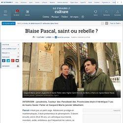 Blaise Pascal, saint ou rebelle?