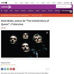 """Mark Blake, auteur de """"The Untold Story of Queen"""" : l'interview"""