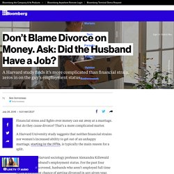 Don't Blame Divorce on Money. Ask: Did the Husband Have a Job?