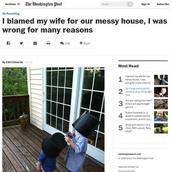 I blamed my wife for our messy house, I was wrong for many reasons