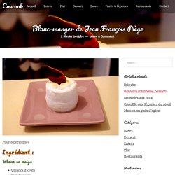 Blanc-manger de Jean François Piège – Coucook