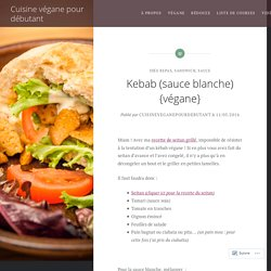 Kebab (sauce blanche) {végane} – Cuisine végane pour débutant