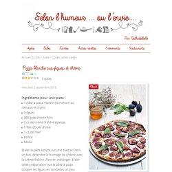 Pizza blanche aux figues et chèvre - Selon l'humeur... Ou l'envie...