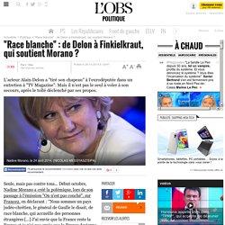"""""""Race blanche"""" : de Delon à Finkielkraut, qui soutient Morano ?"""