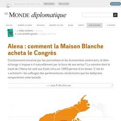 Alena : comment la Maison Blanche acheta le Congrès, par John R. MacArthur (Le Monde diplomatique, 2010)