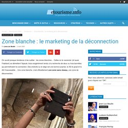Zone blanche : le marketing de la déconnection