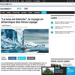 """""""La lune est blanche"""", le voyage en Antarctique des frères Lepage"""