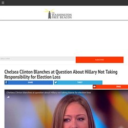 Chelsea Clinton Blanches at Question About Hillary Not Taking Responsibility for Election Loss