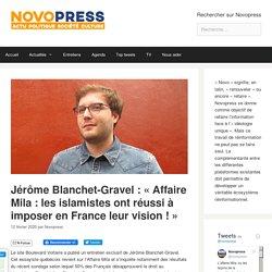 Jérôme Blanchet-Gravel : « Affaire Mila : les islamistes ont réussi à imposer...