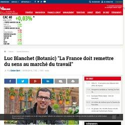 """Luc Blanchet (Botanic) """"La France doit remettre du sens au marché du travail"""""""