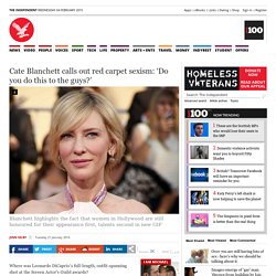 Cate Blanchett calls out red carpet sexism: 'Do you do this to the guys?' - News - People - The Independent
