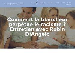 Comment la blancheur perpétue le racisme ? Entretien avec Robin DiAngelo — L'Autre Quotidien 12 Juin