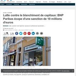BANQUE : Lutte contre le blanchiment de capitaux: BNP Paribas écope d'une sanction de 10 millions d'euros