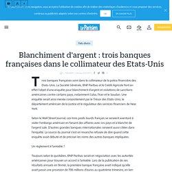 Blanchiment d'argent : trois banques françaises dans le collimateur des Etats-Unis - Le Parisien