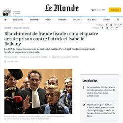 Blanchiment de fraude fiscale: cinq et quatre ans de prison contre Patrick et Isabelle Balkany