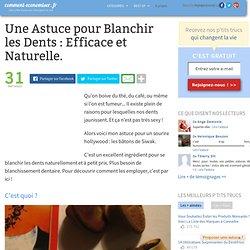 Une Astuce pour Blanchir les Dents : Efficace et Naturelle.
