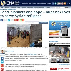 Food, blankets and hope – nuns risk lives to serve Syrian refugees