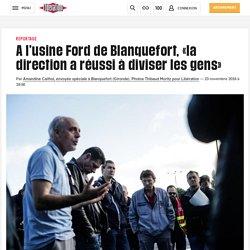 A l'usine Ford deBlanquefort, «la direction a réussi à diviser les gens»