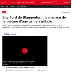 Site Ford de Blanquefort : la menace de fermeture d'une usine symbole