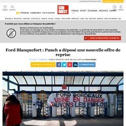 Ford Blanquefort: Punch a déposé une nouvelle offre de reprise