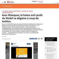 Avec Blanquer, la haine anti-profs du Medef se dégaine à coup de twittos.