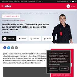 """Jean-Michel Blanquer : """"On travaille pour éviter que le harcèlement scolaire se passe sur les réseaux sociaux"""""""
