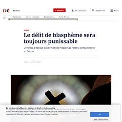 Suisse – Le délit de blasphème sera toujours punissable