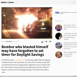 Bomber who blasted himself may have forgotten to set timer for Daylight Savings