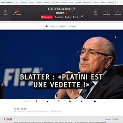 Blatter : «Platini est une vedette !» - Etranger - Football