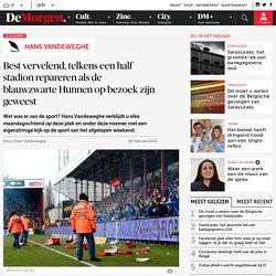 Column: Best vervelend, telkens een half stadion repareren als de blauwzwarte Hunnen op bezoek zijn geweest