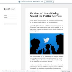 Sia Went All Guns Blazing Against the Twitter Activists – James Boond
