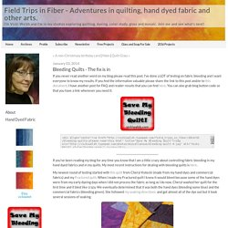 Bleeding Quilts - The fix is in - Field Trips in Fiber - Adventures in quilting, hand dyed fabric and other arts.