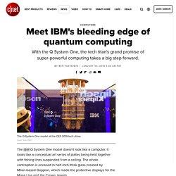 Meet IBM's bleeding edge of quantum computing