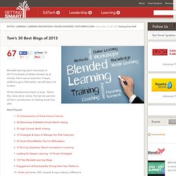 Tom's 30 Best Blogs of 2013 - Getting Smart by Getting Smart Staff - #blendchat, BlendedLearning, edchat, EdTech, Innovation