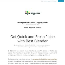 Get Quick and Fresh Juice with Best Blender – Mall Myriad: Best Online Shopping Stores