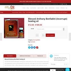 Blessed Anthony Bonfadini (incorrupt) healing oil